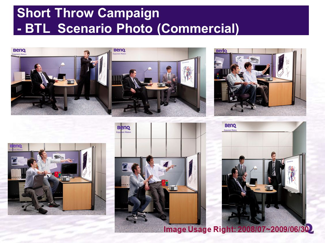 Short Throw Campaign - BTL Scenario Photo (Commercial) Image Usage Right: 2008/07~2009/06/30