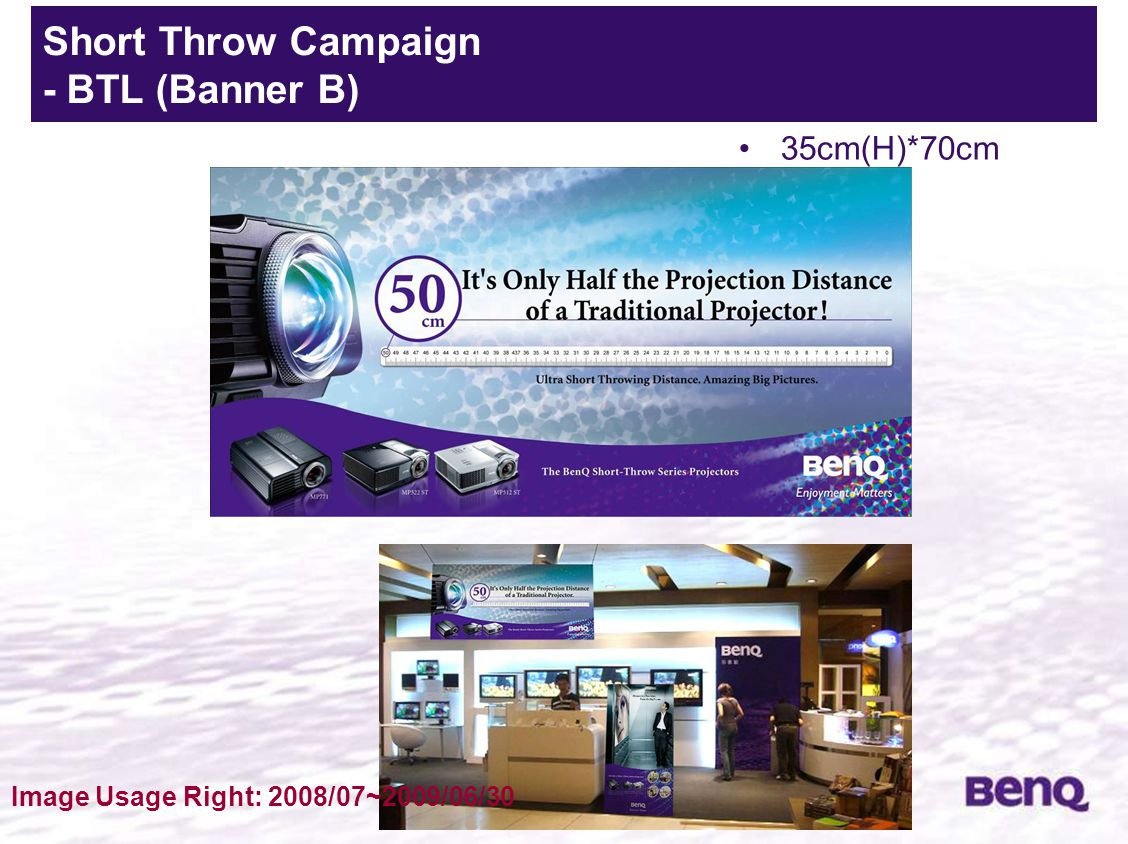 Banner 2 35cm(H)*70cm Short Throw Campaign - BTL (Banner B) Image Usage Right: 2008/07~2009/06/30
