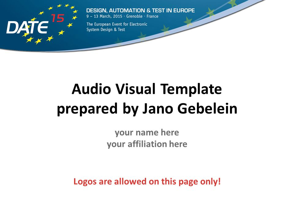 Audio Visual Template prepared by Jano Gebelein your name here your affiliation here Logos are allowed on this page only!
