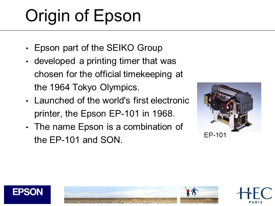 European Marketing in Epson France SA European Marketing reorganization in 2001 Epson France responsible for the Business market(B to B) in Europe Epson UK responsible for the consumer market (B to C) in Europe France was chosen to be in charge of the business market because of a very good market share in this area.