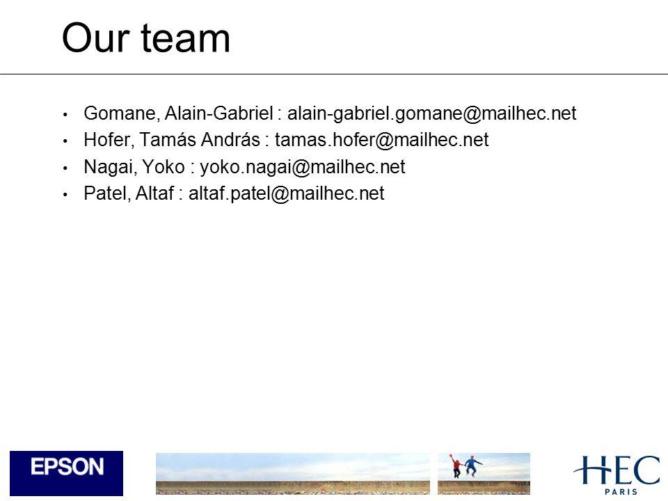 Our team Gomane, Alain-Gabriel : alain-gabriel.gomane@mailhec.net Hofer, Tamás András : tamas.hofer@mailhec.net Nagai, Yoko : yoko.nagai@mailhec.net Patel, Altaf : altaf.patel@mailhec.net