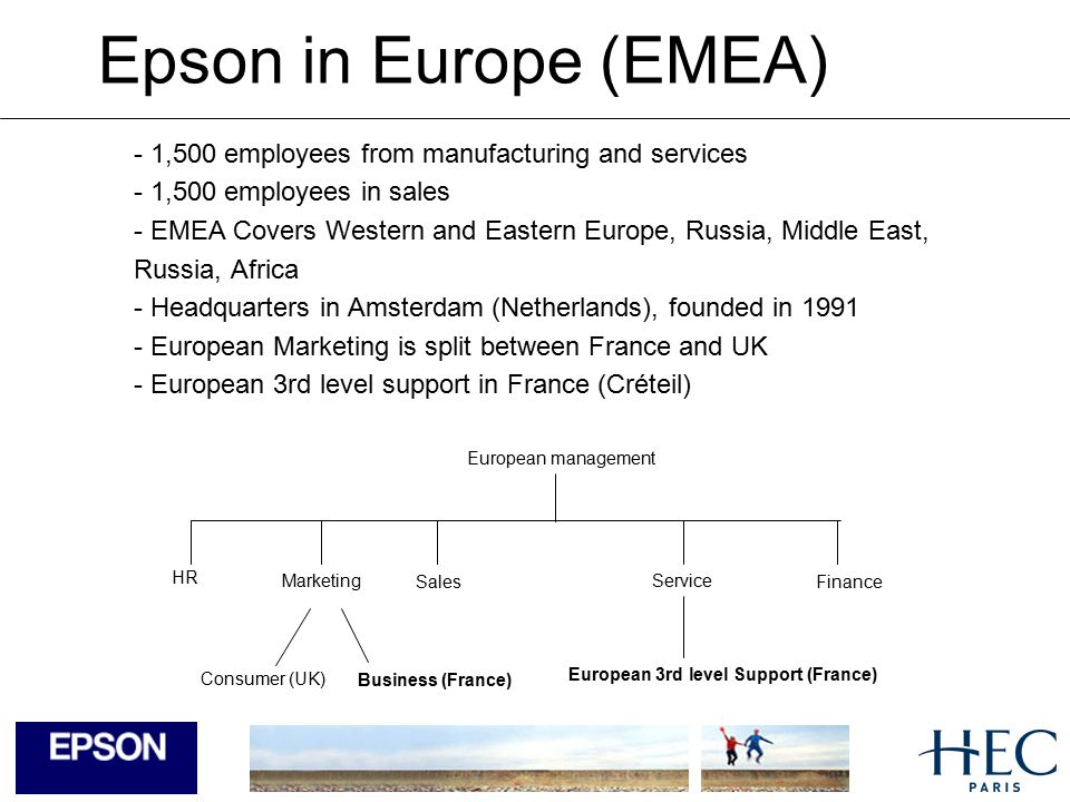 Epson in France In France, Epson has 2 entities : Epson France SA Located in Levallois-Perret created in 1983 Sales Epson Engineering Europe Located in Créteil Created in 1988 and became a European structure in 2002 European 3rd level support