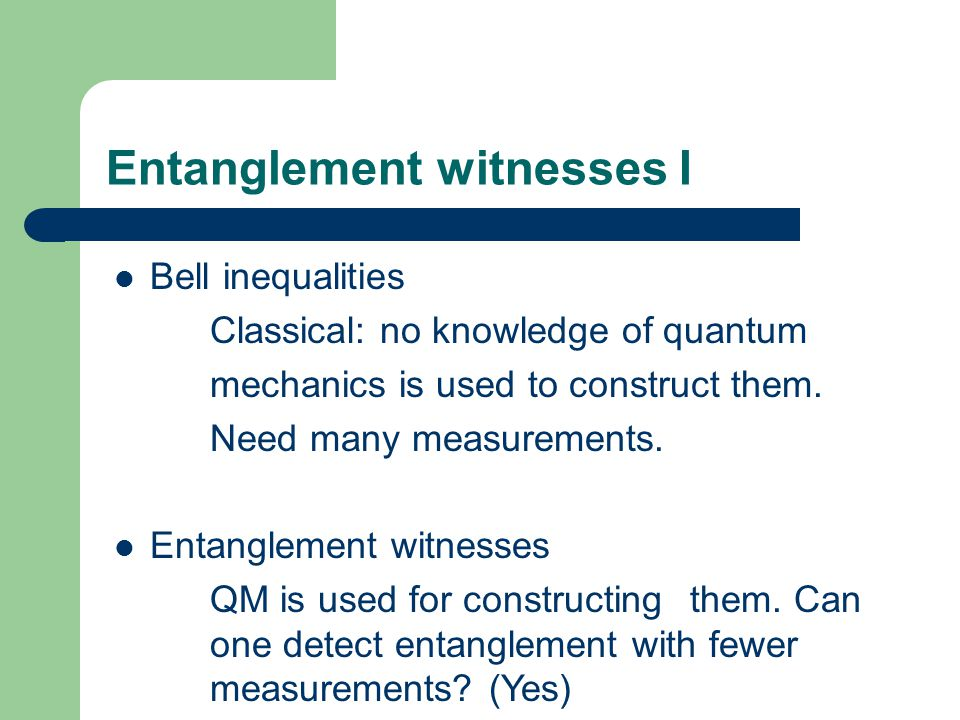 Entanglement witnesses I Bell inequalities Classical: no knowledge of quantum mechanics is used to construct them.