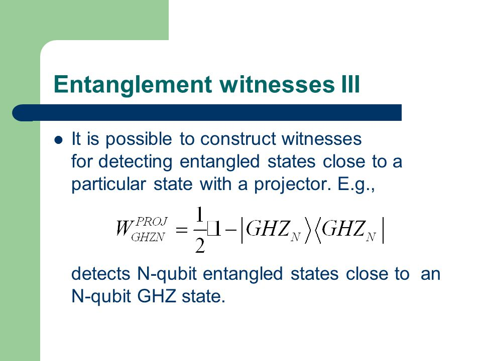 Entanglement witnesses III It is possible to construct witnesses for detecting entangled states close to a particular state with a projector.