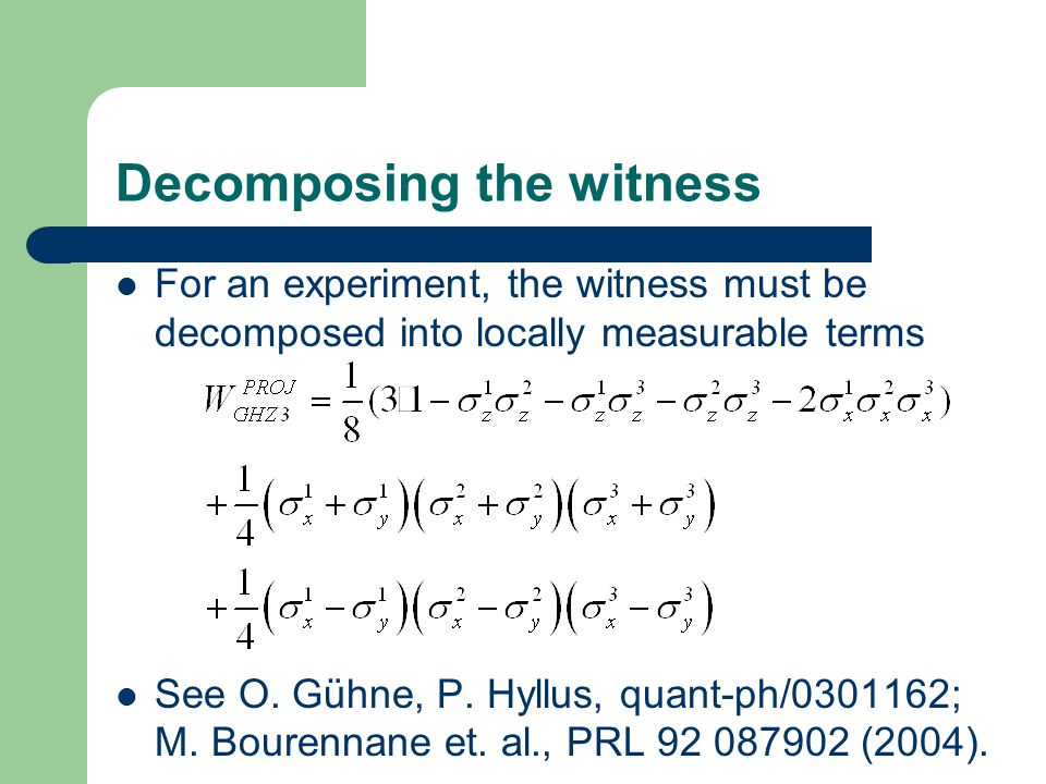 Decomposing the witness For an experiment, the witness must be decomposed into locally measurable terms See O.