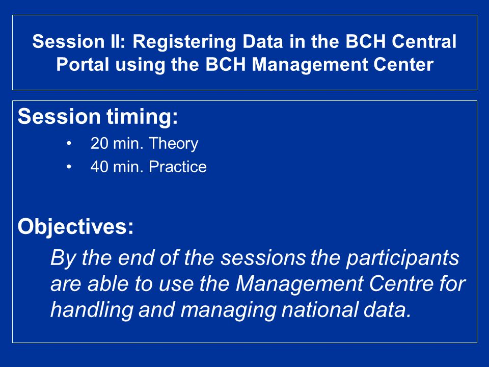 Session II: Registering Data in the BCH Central Portal using the BCH Management Center Session timing: 20 min.