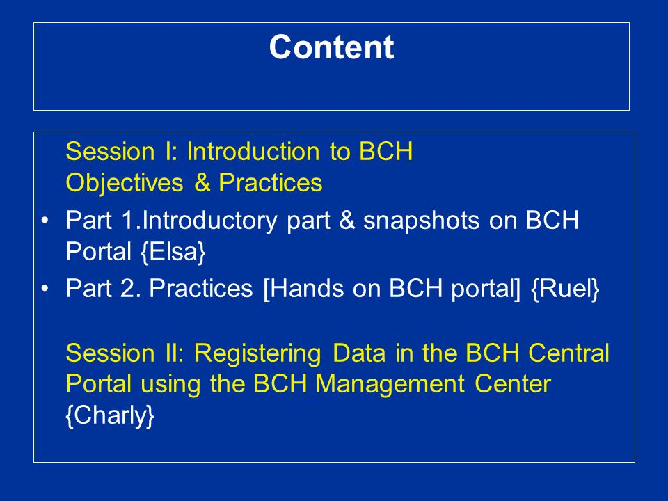 Session I: Introduction to BCH Objectives & Practices Part 1.Introductory part & snapshots on BCH Portal {Elsa} Part 2. Practices [Hands on BCH portal