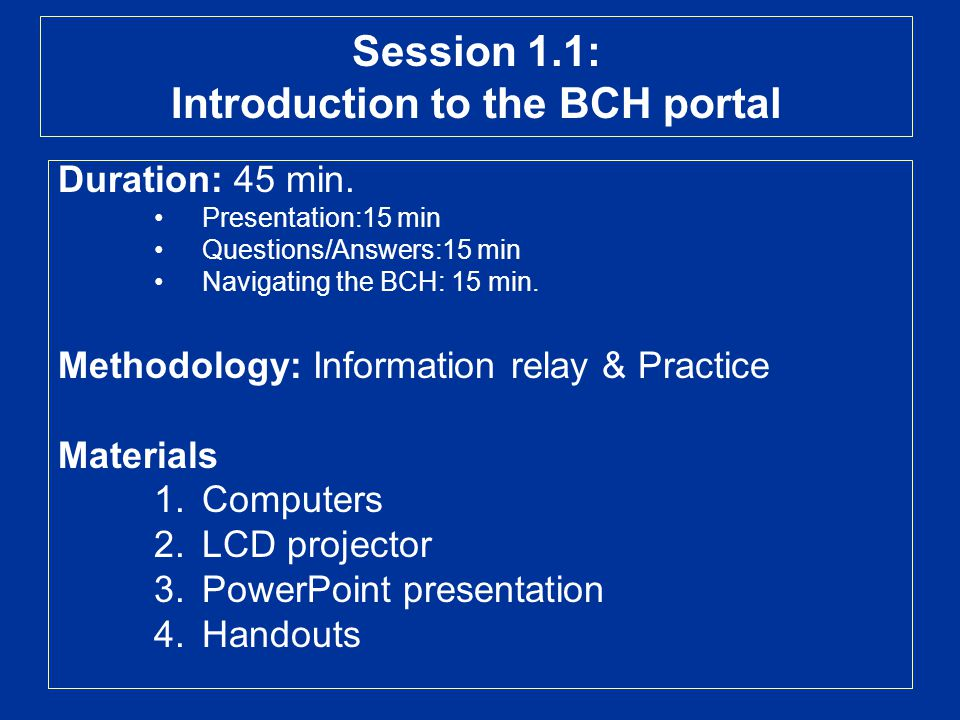 Outputs Information package to transfer knowledge on nBCH and BCH portal components; Awareness on the utility of BCH 'operations' for CPB and NBFs implementation procedures.