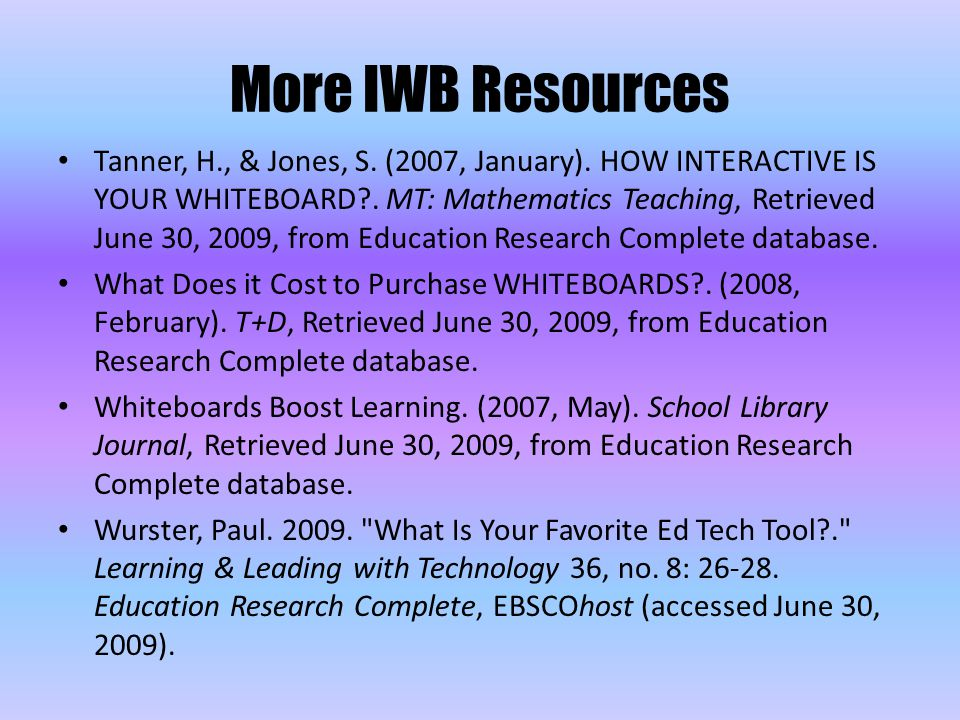 Tanner, H., & Jones, S. (2007, January). HOW INTERACTIVE IS YOUR WHITEBOARD?. MT: Mathematics Teaching, Retrieved June 30, 2009, from Education Resear
