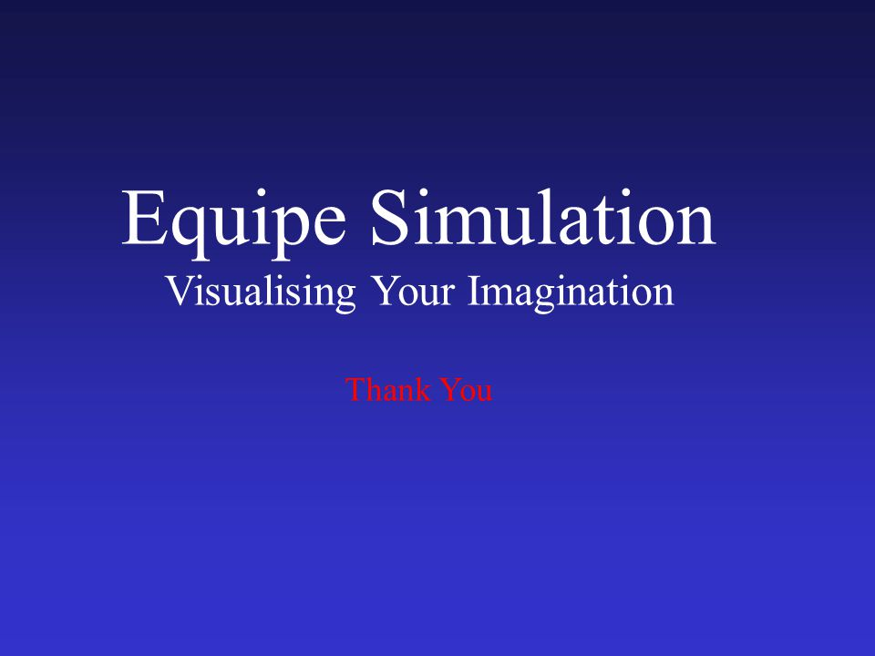 Equipe Simulation Visualising Your Imagination Thank You