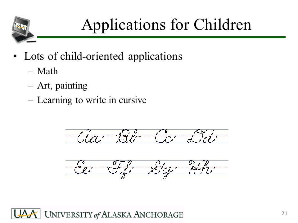 21 Applications for Children Lots of child-oriented applications –Math –Art, painting –Learning to write in cursive