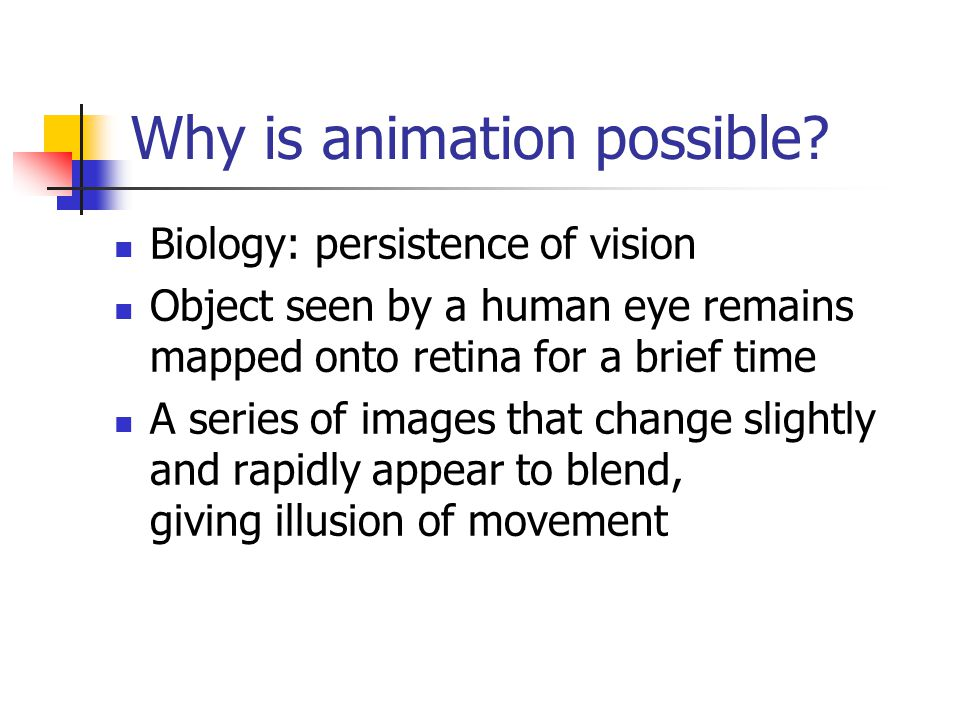 Why is animation possible.