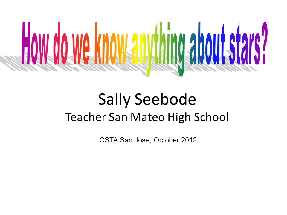 Sally Seebode Teacher San Mateo High School CSTA San Jose, October 2012