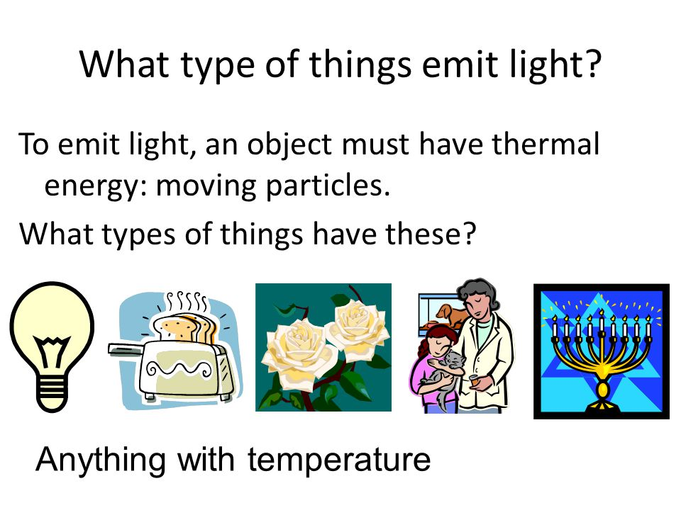 What type of things emit light.