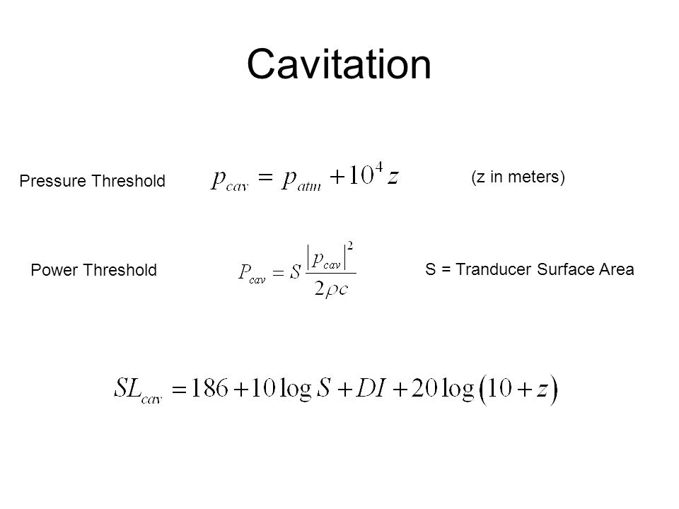 Cavitation (z in meters) S = Tranducer Surface Area Pressure Threshold Power Threshold