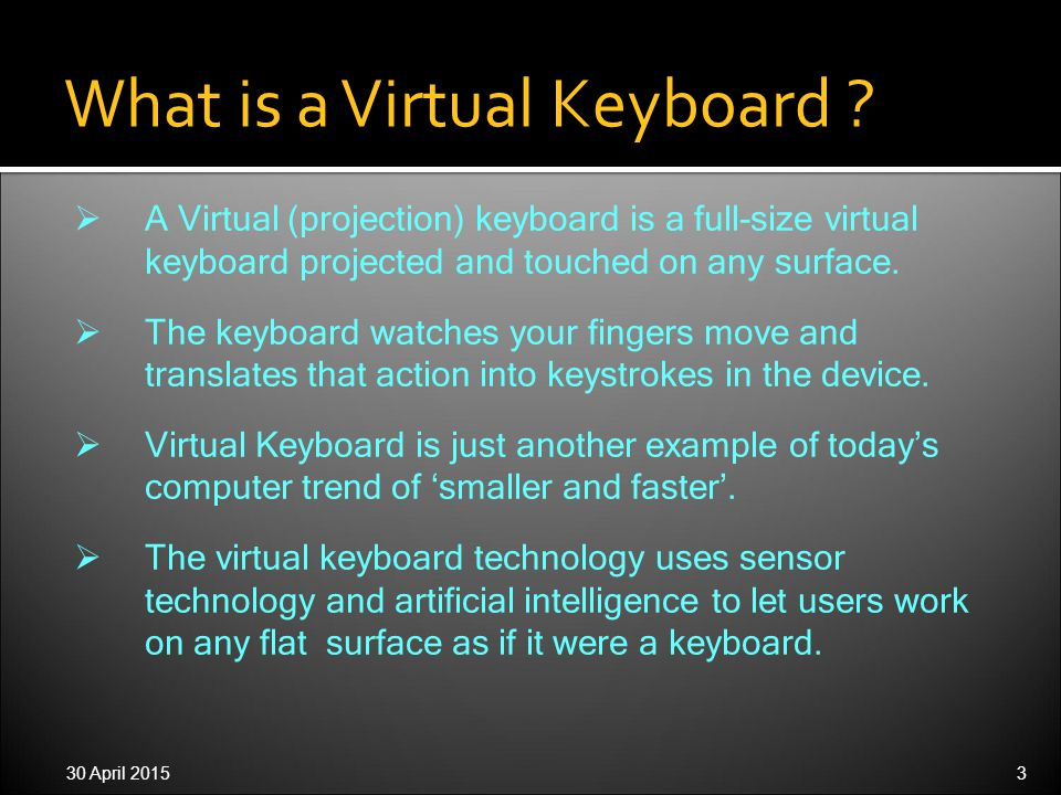 30 April 201514 Virtual Keyboard uses sensor technology and artificial intelligence to let users work on any surface as if it were a keyboard.