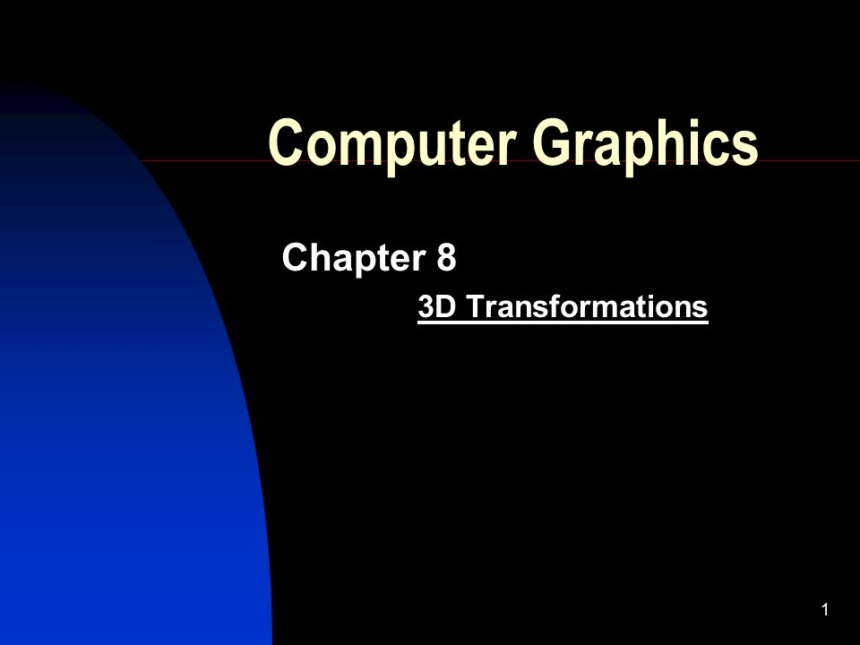 1 Computer Graphics Chapter 8 3D Transformations