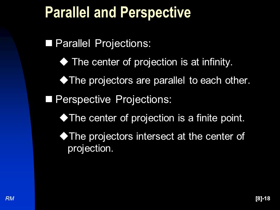 [8]-18RM Parallel and Perspective Parallel Projections:  The center of projection is at infinity.