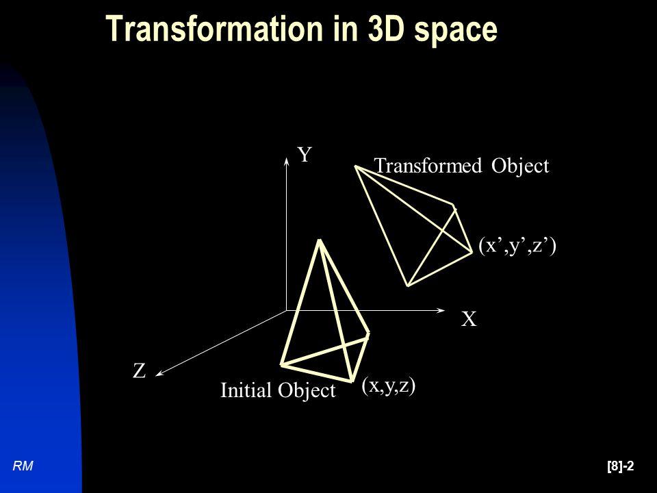 [8]-2RM Z X Y (x,y,z) (x',y',z') Initial Object Transformed Object Transformation in 3D space
