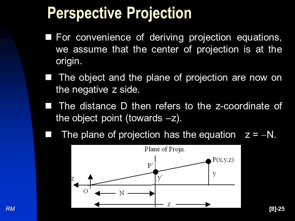 [8]-25RM Perspective Projection For convenience of deriving projection equations, we assume that the center of projection is at the origin.