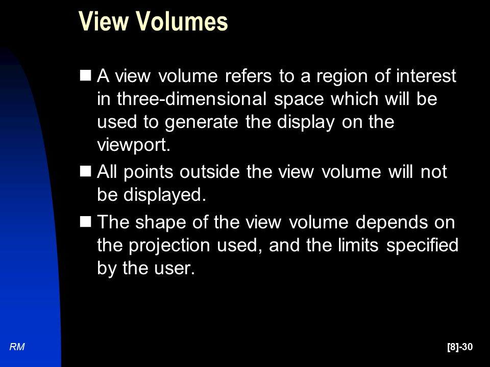 [8]-30RM View Volumes A view volume refers to a region of interest in three-dimensional space which will be used to generate the display on the viewport.