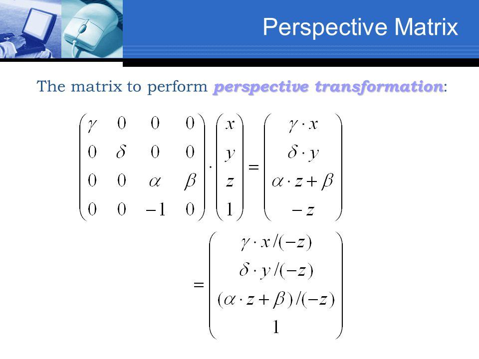 Perspective Matrix perspective transformation The matrix to perform perspective transformation :