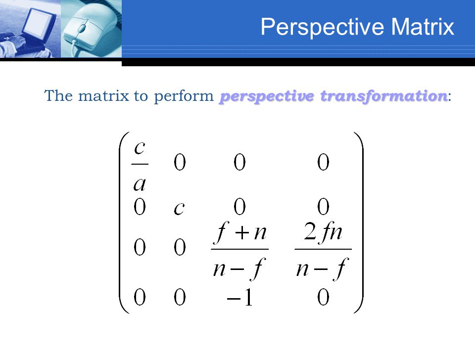 perspective transformation The matrix to perform perspective transformation :