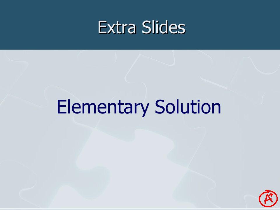 Extra Slides Elementary Solution
