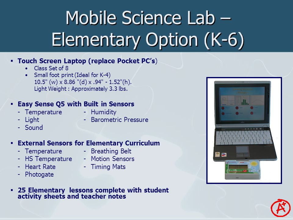 Mobile Science Lab – Elementary Option (K-6)  Touch Screen Laptop (replace Pocket PC's) Class Set of 8 Small foot print (Ideal for K-4) 10.5 (w) x 8.86 (d) x.94 - 1.52 (h).