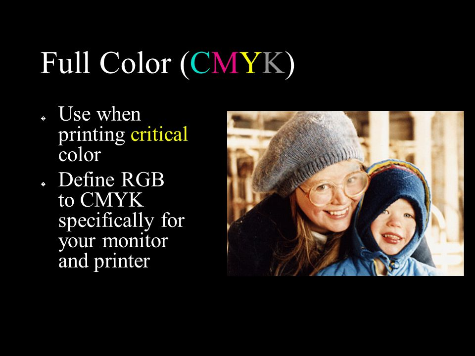 Full Color (CMYK) � Use when printing critical color � Define RGB to CMYK specifically for your monitor and printer