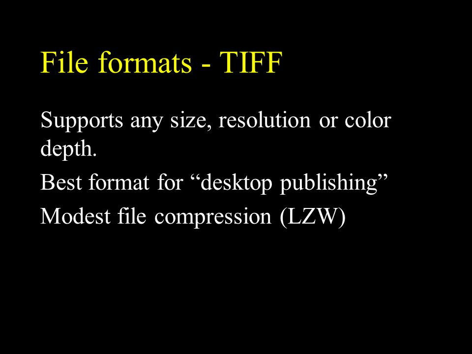 File formats - TIFF Supports any size, resolution or color depth.