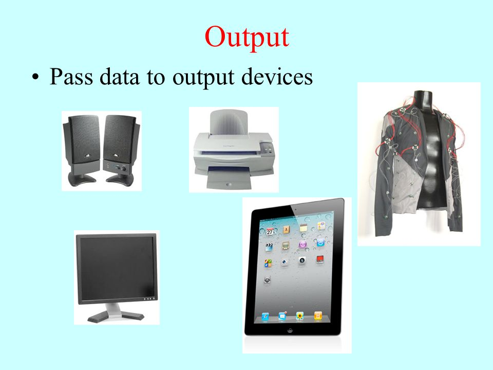 Output Pass data to output devices