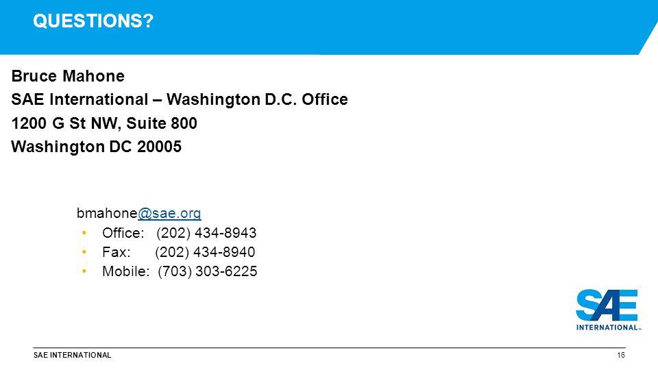 SAE INTERNATIONAL Bruce Mahone SAE International – Washington D.C. Office 1200 G St NW, Suite 800 Washington DC 20005 bmahone@sae.org@sae.org Office: