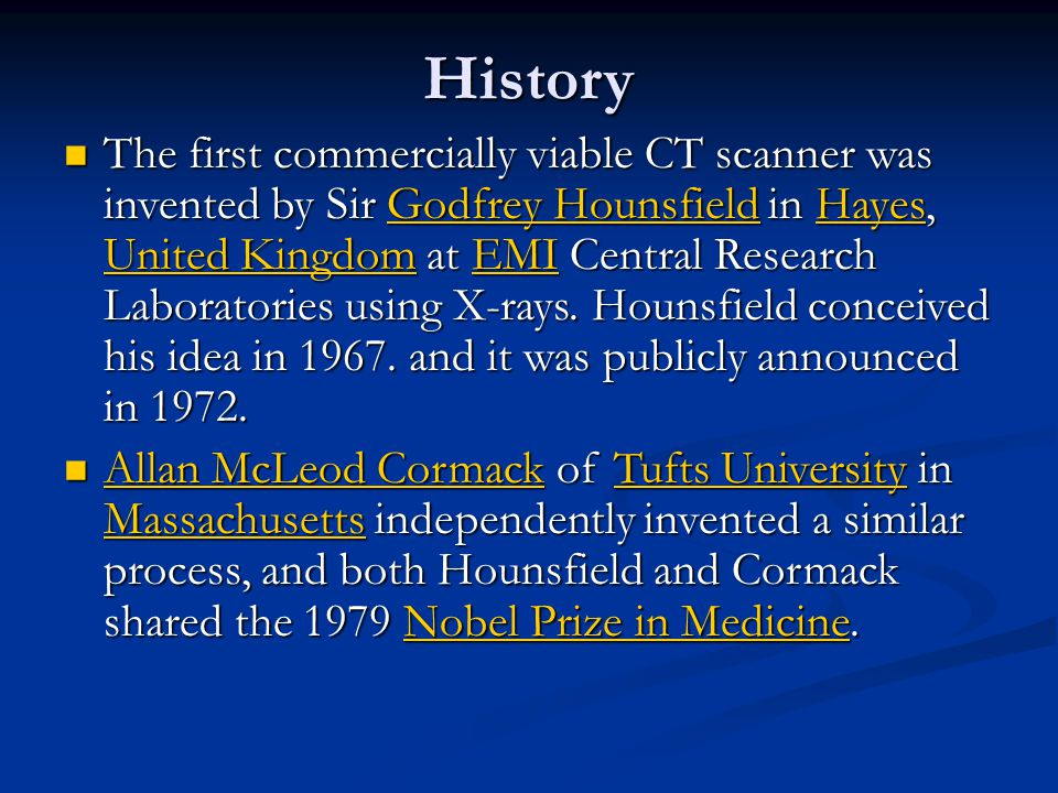 History The first commercially viable CT scanner was invented by Sir Godfrey Hounsfield in Hayes, United Kingdom at EMI Central Research Laboratories