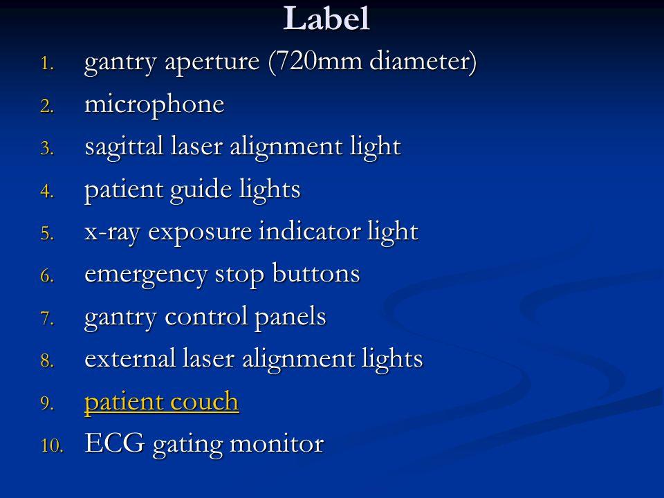 Label 1. gantry aperture (720mm diameter) 2. microphone 3. sagittal laser alignment light 4. patient guide lights 5. x-ray exposure indicator light 6.