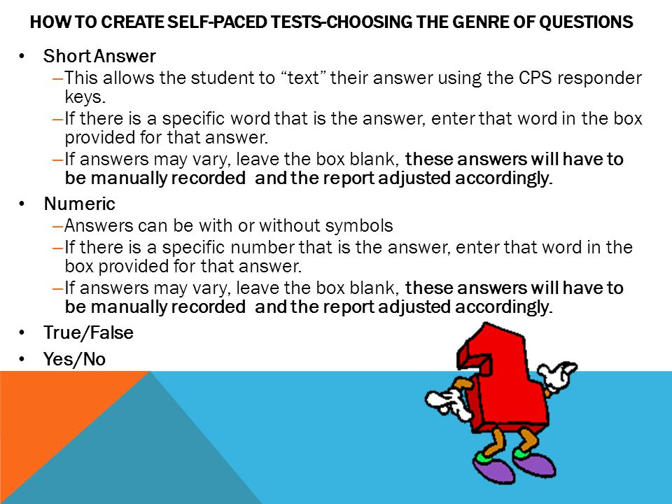 HOW TO CREATE SELF-PACED TESTS-CHOOSING THE GENRE OF QUESTIONS Short Answer – This allows the student to text their answer using the CPS responder keys.