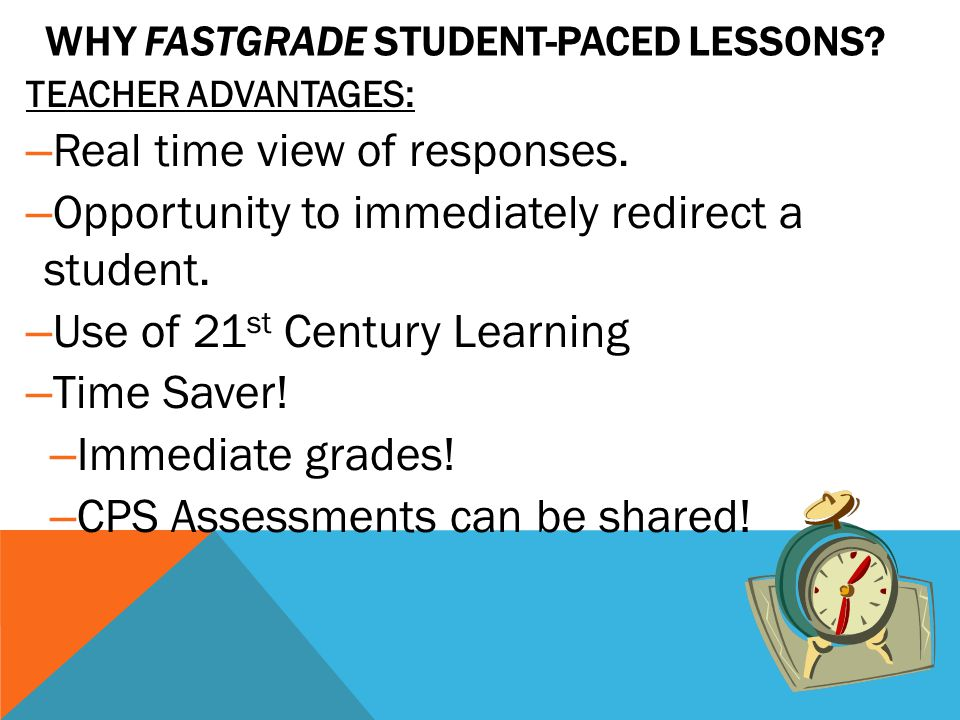 WHY FASTGRADE STUDENT-PACED LESSONS. TEACHER ADVANTAGES: – Real time view of responses.