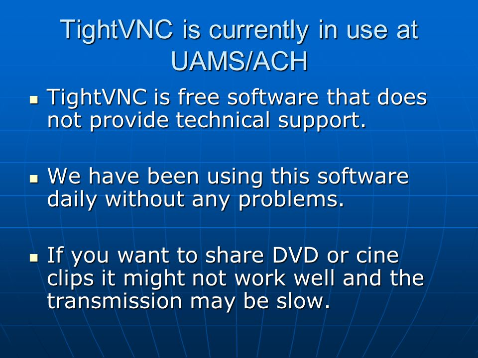 TightVNC is currently in use at UAMS/ACH TightVNC is free software that does not provide technical support.