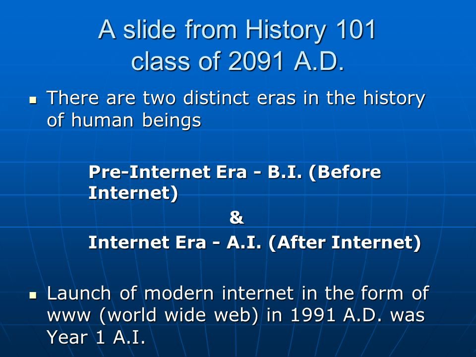 A slide from History 101 class of 2091 A.D. There are two distinct eras in the history of human beings There are two distinct eras in the history of h