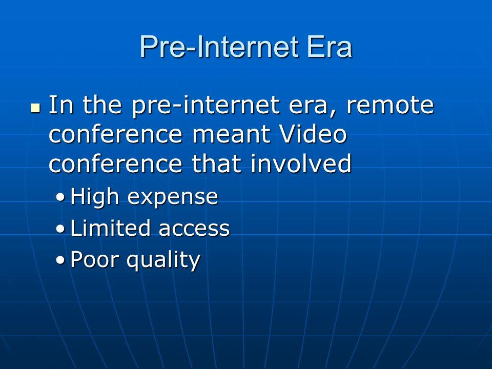 Pre-Internet Era In the pre-internet era, remote conference meant Video conference that involved In the pre-internet era, remote conference meant Vide