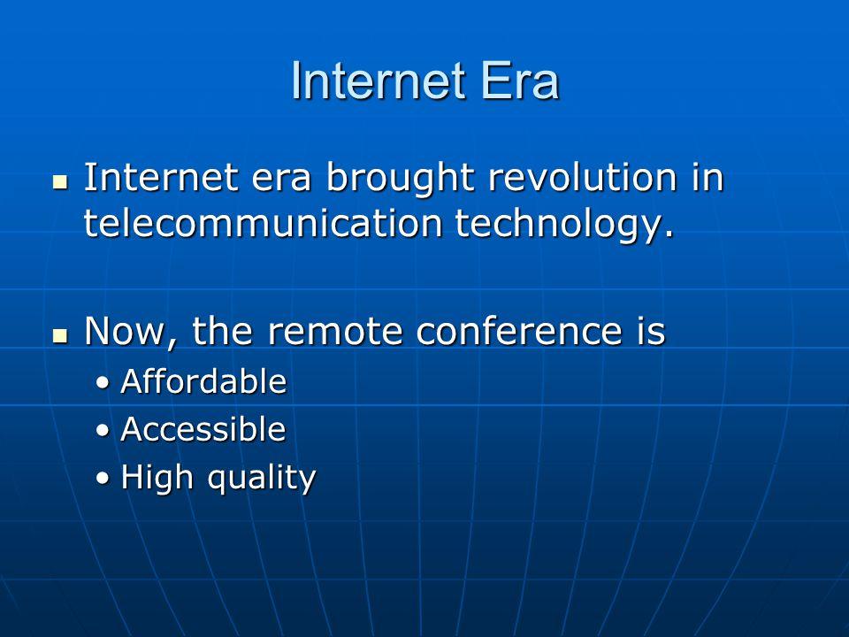 Internet Era Internet era brought revolution in telecommunication technology. Internet era brought revolution in telecommunication technology. Now, th