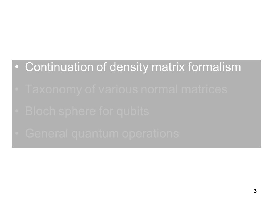 3 Continuation of density matrix formalism Taxonomy of various normal matrices Bloch sphere for qubits General quantum operations