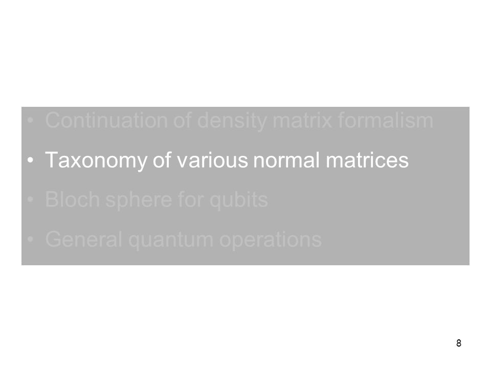 8 Continuation of density matrix formalism Taxonomy of various normal matrices Bloch sphere for qubits General quantum operations