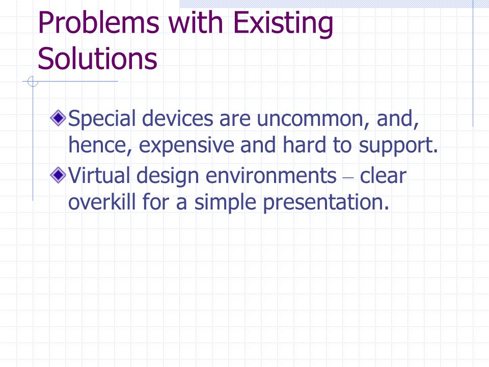Problems with Existing Solutions Special devices are uncommon, and, hence, expensive and hard to support.