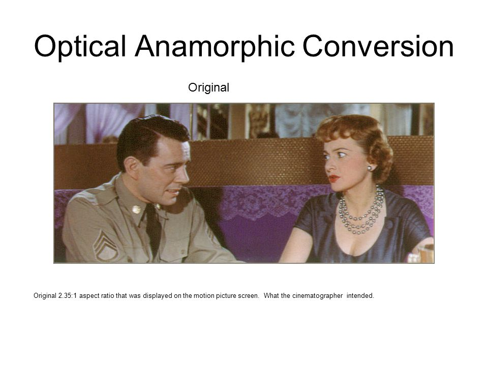 Optical Anamorphic Conversion Original 2.35:1 aspect ratio that was displayed on the motion picture screen.