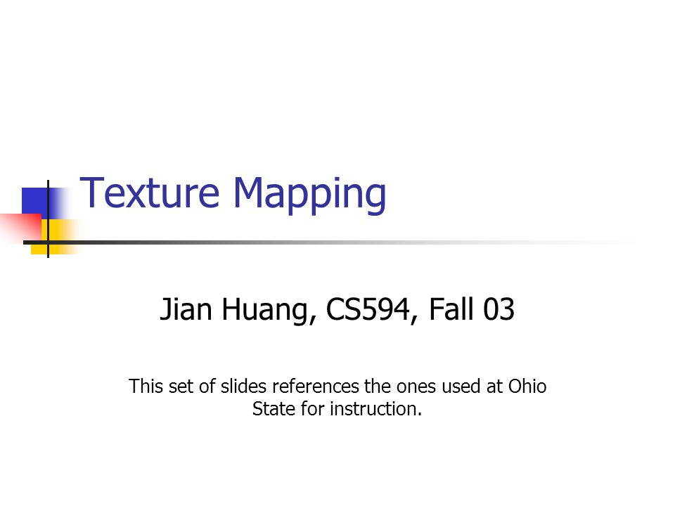 Texture Mapping Jian Huang, CS594, Fall 03 This set of slides references the ones used at Ohio State for instruction.