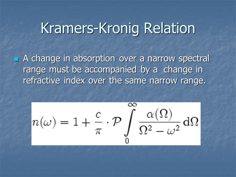 Kramers-Kronig Relation A change in absorption over a narrow spectral range must be accompanied by a change in refractive index over the same narrow r