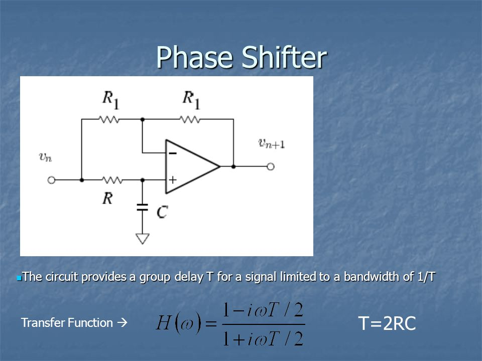 Phase Shifter Transfer Function  The circuit provides a group delay T for a signal limited to a bandwidth of 1/T The circuit provides a group delay T for a signal limited to a bandwidth of 1/T T=2RC