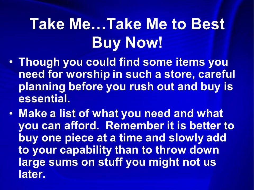 Take Me…Take Me to Best Buy Now.