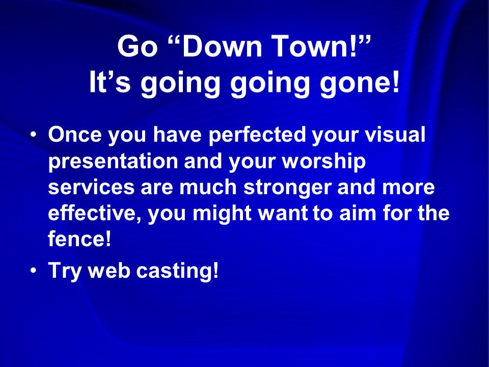 Go Down Town! It's going going gone.